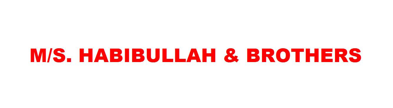 M/S. HABIBULLAH & BROTHERS